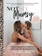Not So Mumsy: Your Essential Guide to Becoming a Happy, Confident and Stylish Mama