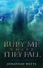 Bury Me Where They Fall
