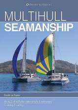 Multihull Seamanship – A A–Z of skills for catamarans & trimarans /cruising & racing 2e
