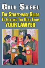 Street-Wise Guide to Getting the Best from Your Lawyer