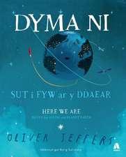 Jeffers, O: Dyma Ni - Sut i Fyw ar y Ddaear / Here We Are -