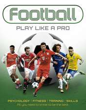 Soccer: Play Like a Pro: All You Need to Know to Be the Best