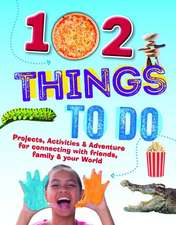 102 Things to Do: Projects, Activities, and Adventures for Connecting with Friends, Family and Your World