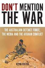 Don`t Mention the War: The Australian Defence Force, the Media & the Afghan Conflict