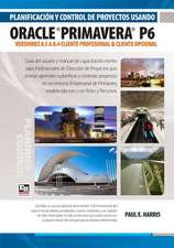 Planificacion y Control de Proyectos Usando Oracle Primavera P6 Versiones 8.1 a 8.4 Cliente Profesional & Cliente Opcional:  Professional Client & Optional Client