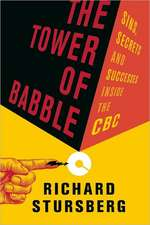 The Tower of Babble:  Sins, Secrets and Successes Inside the CBC