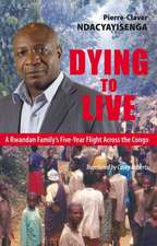 Dying to Live: A Rwandan Family's Five-Year Flight Across the Congo