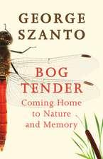 Bog Tender: Coming Home to Nature & Memory