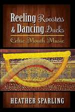 Reeling Roosters and Dancing Ducks:  Celtic Mouth Music