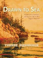 Drawn to Sea:  Paintbrush to Chainsaw - Carving Out a Life on BC's Rugged Raincoast