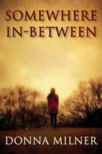 Somewhere In-Between:  A Prisioner of War Returns to His Family Hiding a Secret That Could Tear Them Apart