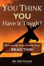 "You Think You Have It Tough?:  When Your Life Needs a ""Reality Check,"" Read This!"