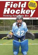 Field Hockey: Thinking Outside the Box Fixing & Enhancing Techniques in Goalkeeping