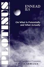 PLOTINUS: Ennead II.5: On What Is Potentially and What Actually: Translation with an Introduction and Commentary