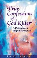 True Confessions of a God Killer:  A Postmodern Pilgrim's Progress