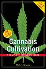 Cannabis Cultivation:  A Complete Grower's Guide