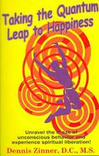 Taking the Quantum Leap to Happiness: Unravel the Maze of Unconscious Behavior & Experience Spiritual Liberation!