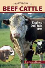 Beef Cattle:  Keeping a Smale-Scale Herd for Pleasure and Profit