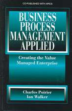 Business Process Management Applied:  Creating the Value Managed Enterprise