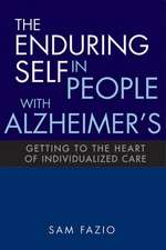 The Enduring Self in People with Alzheimer's:  Getting to the Heart of Individualized Care