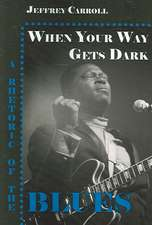 When Your Way Gets Dark:  A Rhetoric of the Blues