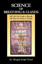Science of Breathing & Glands: All Life On Earth is Breath / All Else On Earth is Death