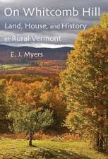 On Whitcomb Hill: Land, House, and History in Rural Vermont