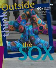 Think Outside the Sox: 60+ Winning Designs from the Knitter's Magazine Contest