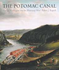 POTOMAC CANAL: GEORGE WASHINGTON AND THE WATERWAY WEST