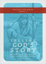 Telling God′s Story – Instructor Text and Teaching  Guide, Year One