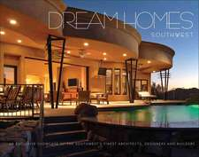 Dream Homes Southwest:  Showcasing the Southwest's Finest Architects, Designers, & Builders