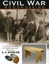 Civil War Woodworking: 17 Authentic Projects for Woodworkers & Reenactors