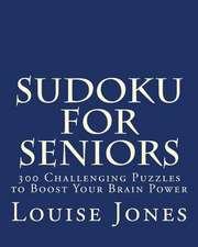Sudoku for Seniors:  300 Challenging Puzzles to Boost Your Brain Power