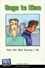 Boys to Men:  Teens Write about Becoming a Man