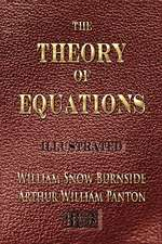 The Theory of Equations - Unabridged - Illustrated:  His Inventions, Researches and Writings