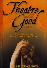 Theatre and the Good:  The Value of Collaborative Play