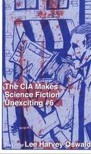The CIA Makes Science Fiction Unexciting Number 6: A Biography of Lee Harvey Oswald