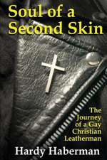 Soul of a Second Skin:  The Journey of a Gay Christian Leatherman