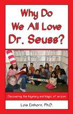 Why Do We All Love Dr. Seuss?: Discovering the Mystery and Magic of an Icon