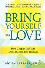 Bring Yourself to Love:  How Couples Can Turn Disconnection Into Intimacy