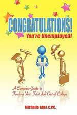 Congratulations! You're Unemployed! a Complete Guide to Finding Your First Job Out of College.:  Rebel in Red Silk