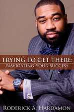 Trying to Get There:  Navigating Your Success
