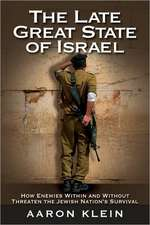 The Late Great State of Israel:  How Enemies Within and Without Threaten the Jewish Nation's Survival