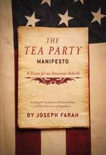 The Tea Party Manifesto:  A Vision for an American Rebirth