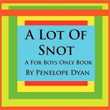 A Lot of Snot, a for Boys Only Book:  Going Whole Hog in a State of Wonder