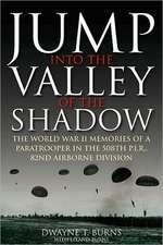 Jump:  The War Memories of Dwayne Burns Communications Sergeant, 508th Parachute Infantry Regiment