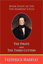 The Pirate and the Three Cutters (Book Eight of the Marryat Cycle)