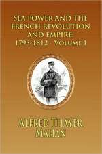 Sea Power and the French Revolution and Empire:  1793-1812 - Volume I