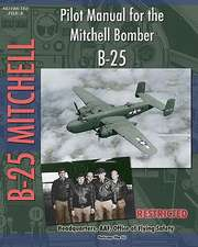 Pilot Manual for the Mitchell Bomber B-25:  The Story of a Great Achievement