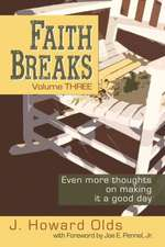 Faith Breaks, Volume 3:  Even More Thoughts on Making It a Good Day